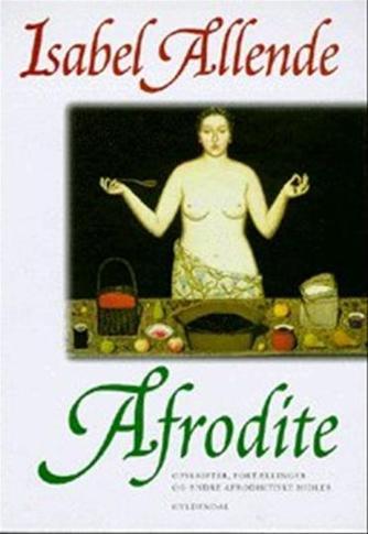 Isabel Allende: Afrodite : opskrifter, fortællinger og andre afrodisitiske midler