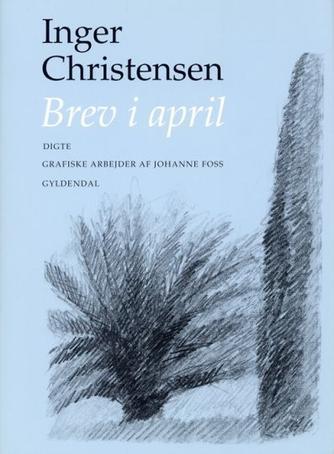 Inger Christensen (f. 1935): Brev i april (Ill. Johanne Foss)