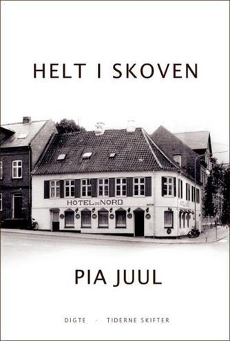 Pia Juul: Helt i skoven : digte