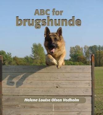 Helena Louise Olsen Vedholm: ABC for brugshunde : træningsøvelser til programtræning