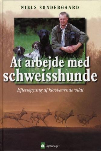 Niels Søndergaard: At arbejde med schweisshunde : eftersøgning af klovbærende vildt