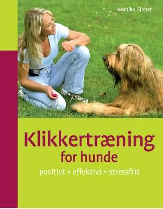 Monika Sinner: Klikkertræning for hunde : positivt, effektivt, stressfrit