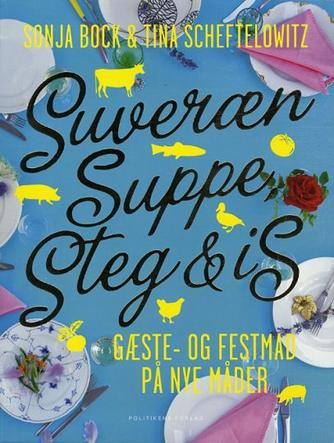 : Suveræn suppe, steg & is : gæste- og festmad på nye måder