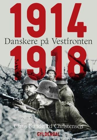 Claus Bundgård Christensen: Danskere på Vestfronten 1914-1918