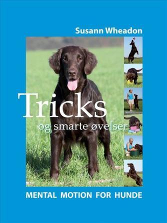 Susann Wheadon: Tricks og smarte øvelser : mental motion for hunde