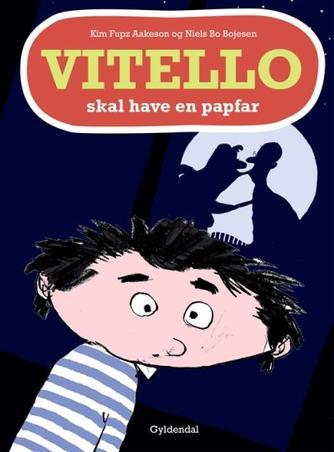 Kim Fupz Aakeson, Niels Bo Bojesen: Vitello skal have en papfar