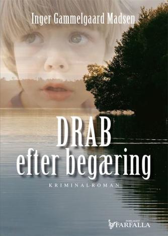 Inger Gammelgaard Madsen: Drab efter begæring : kriminalroman