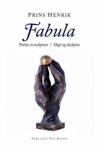 Henrik  (prins, Margrethe II, dronning af Danmark): Fabula : poésie et sculpture