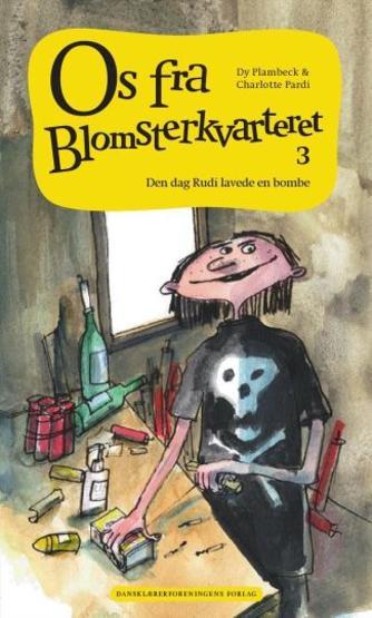 Dy Plambeck: Os fra Blomsterkvarteret. Bind 3, Den dag Rudi lavede en bombe