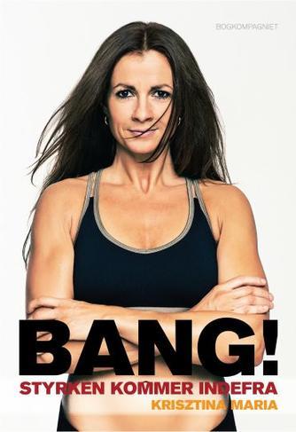 Krisztina Maria: Bang! : styrken kommer indefra