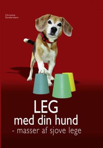 Christina Sondermann: Leg med din hund : masser af sjove lege