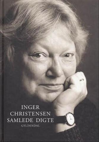 Inger Christensen (f. 1935): Samlede digte