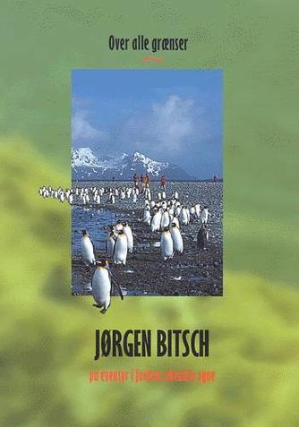Jørgen Bitsch: Eventyr over alle grænser : på ekspedition til Jordens ukendte egne