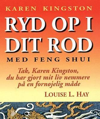 Karen Kingston: Ryd op i dit rod med Feng Shui