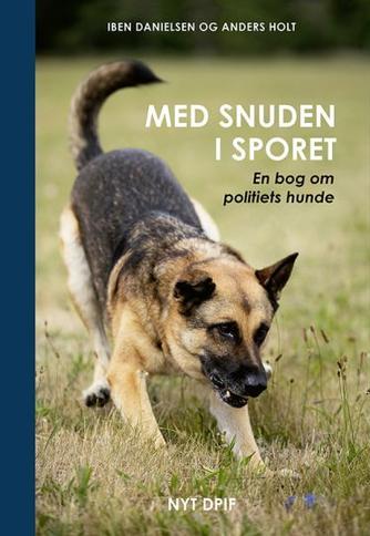 Iben Danielsen (f. 1956), Anders Holt: Med snuden i sporet : en bog om politiets hunde