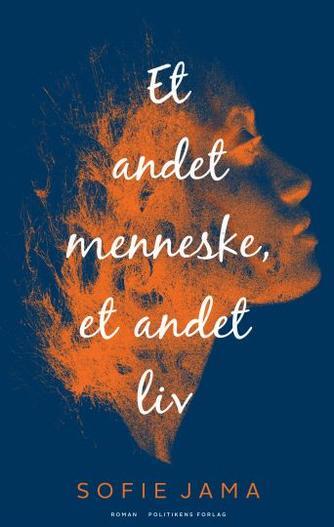 Sofie Jama (f. 1982): Et andet menneske, et andet liv : roman
