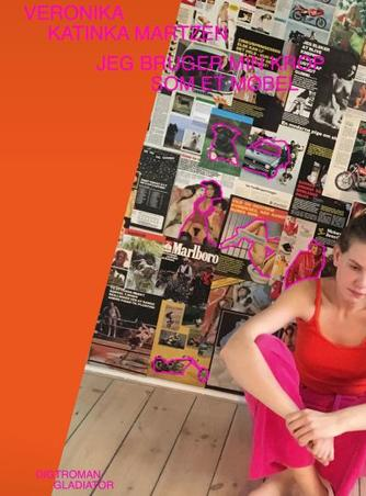 Veronika Katinka Martzen: Jeg bruger min krop som et møbel : episk realisme i tre bind : digtroman