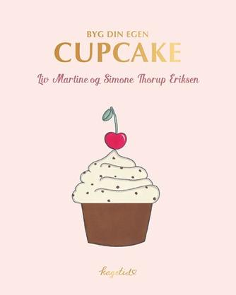 Liv Martine, Simone Thorup Eriksen: Byg din egen cupcake