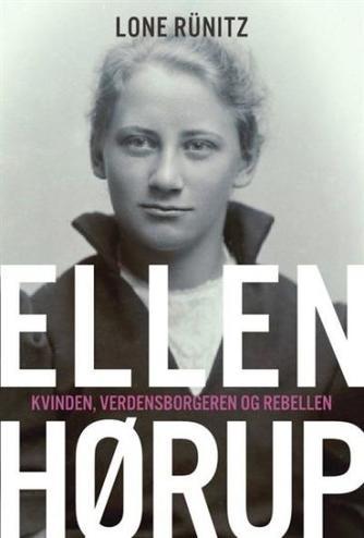 Lone Rünitz: Ellen Hørup : kvinden, verdensborgeren og rebellen