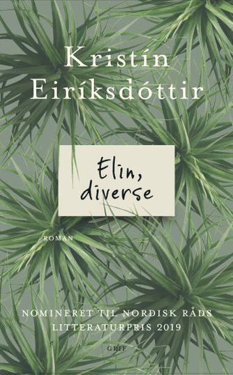 Kristín Eiríksdóttir: Elin, diverse : roman