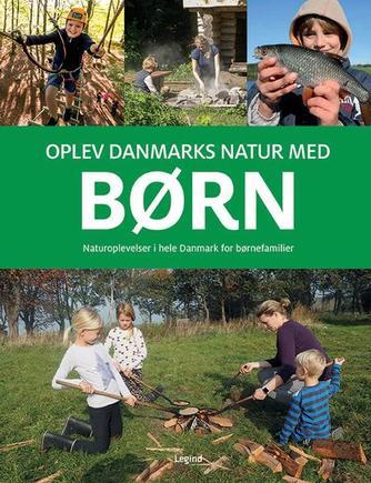 Troels Gollander: Oplev Danmarks natur med børn : naturoplevelser i hele Danmark for børnefamilier