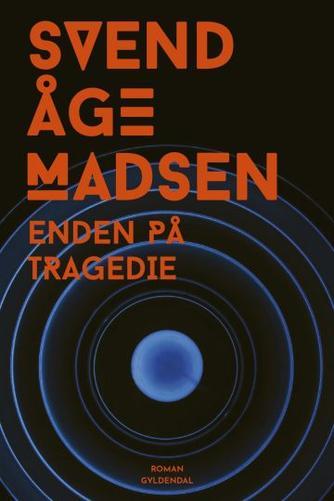 Svend Åge Madsen (f. 1939): Enden på tragedie : roman