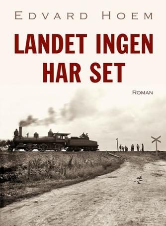 Edvard Hoem: Landet ingen har set : roman