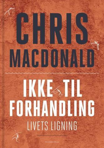 Chris MacDonald (f. 1973): Ikke til forhandling : livets ligning