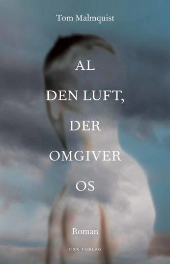 Tom Malmquist (f. 1978): Al den luft, der omgiver os