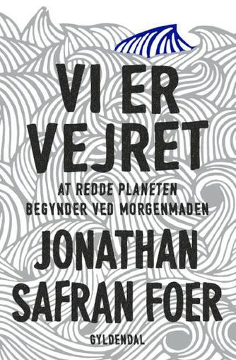 Jonathan Safran Foer: Vi er vejret : at redde planeten begynder ved morgenmaden