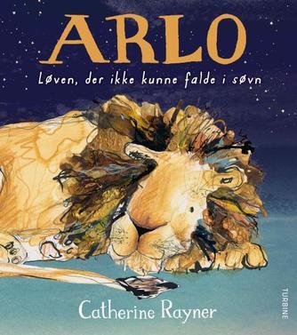 Catherine Rayner: Arlo - løven, der ikke kunne falde i søvn