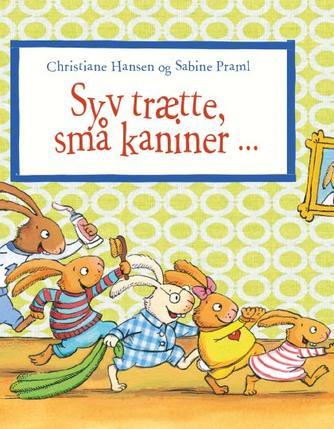 Christiane Hansen, Sabine Praml: Syv trætte, små kaniner