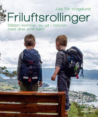 Julie Pio Kragelund: Friluftsrollinger : sådan kommer du ud i naturen med dine små børn
