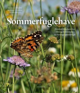 Michael Stoltze, Mona Klippenberg, Susan Trolle: Sommerfuglehave : hvordan vores haver kan blive gode levesteder for farverige sommerfugle