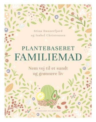 Stina Dannerfjord, Isabel Christensen: Plantebaseret familiemad : nem vej til et sundt og grønnere liv