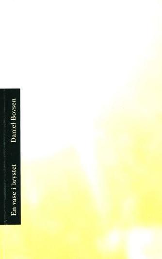 Daniel Boysen (f. 1986): En vase i brystet : digte