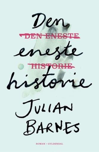 Julian Barnes: Den eneste historie : roman
