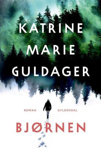 Katrine Marie Guldager: Bjørnen : roman