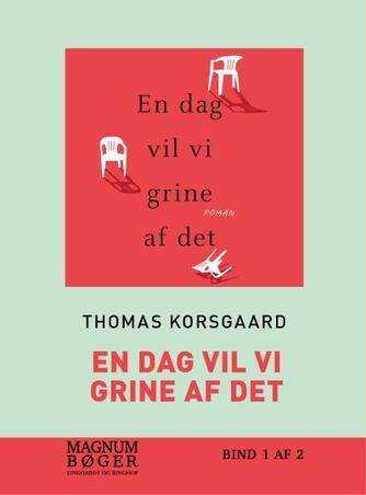 Thomas Korsgaard (f. 1995): En dag vil vi grine af det : roman. Bind 2 (Magnumbøger)
