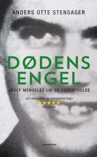 Anders Otte Stensager: Dødens engel : Josef Mengeles liv og forbrydelse