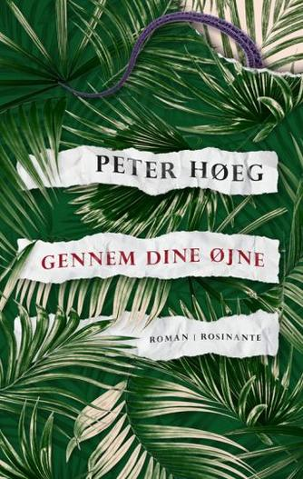 Peter Høeg (f. 1957-05-17): Gennem dine øjne : roman