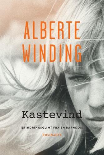 Alberte Winding: Kastevind : erindringsglimt fra en barndom