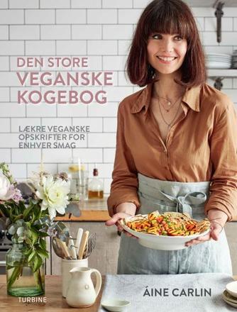 Áine Carlin: Den store veganske kogebog : lækre veganske opskrifter for enhver smag