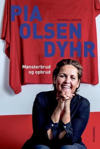 Thomas Larsen (f. 1964): Pia Olsen Dyhr : mønsterbrud og opbrud