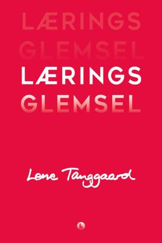 Lene Tanggaard (f. 1973): Læringsglemsel