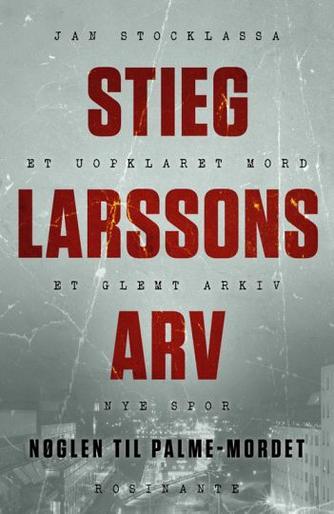 Jan Stocklassa: Stieg Larssons arv : nøglen til  Palme-mordet