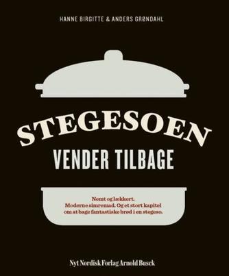 Hanne Birgitte Grøndahl, Anders Grøndahl: Stegesoen vender tilbage : nemt og lækkert, moderne simremad, og et stort kapitel om at bage fantastiske brød i en stegeso
