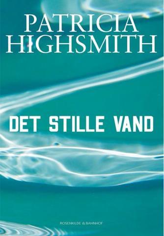 Patricia Highsmith: Det stille vand : kriminalroman (Ved Inger Dahl Jensen)
