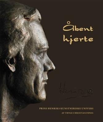 Thyge Christian Fønss: Åbent hjerte : prins Henriks kunstneriske univers