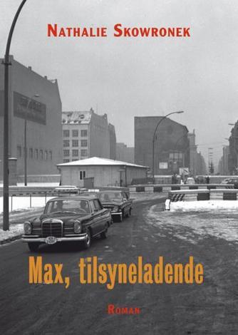 Nathalie Skowronek: Max, tilsyneladende : roman